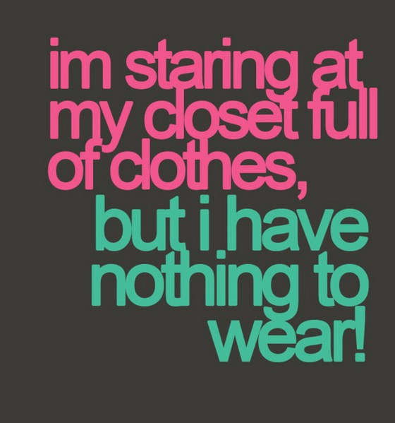 I-am-staring-at-my-closet-full-of-clothes-saying-quotes