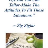 Want to Elevate the Quality of Your Life? Tailor-Make Your Attitude!